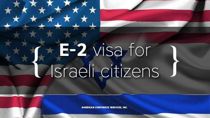 The E-2 visa is becoming available to Israeli citizens starting from May 1, 2019.
