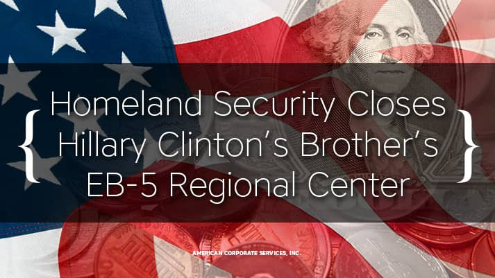 Homeland Security Closes Hillary Clinton's Brother's EB-5 Regional Center