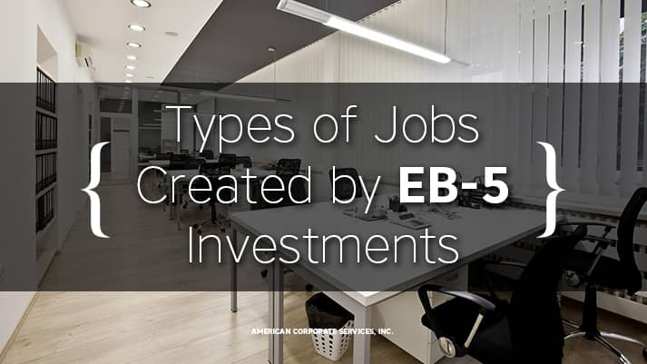 Types of Jobs Created by EB-5 Investments
