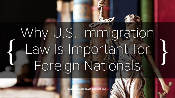 Why U.S. Immigration Law Is Important for Foreign Nationals