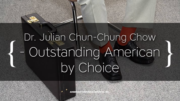 Dr. Julian Chun-Chung Chow - Outstanding American by Choice
