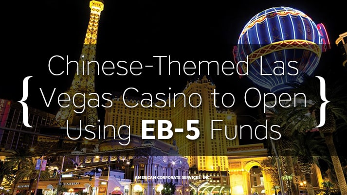 Chinese-Themed Las Vegas Casino to Open Using EB-5 Funds