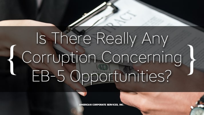 Is There Really Any Corruption Concerning EB-5 Opportunities?