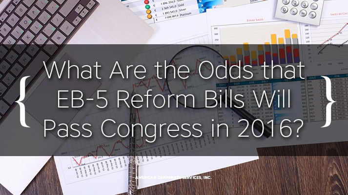 What Are the Odds that EB-5 Reform Bills Will Pass Congress in 2016?