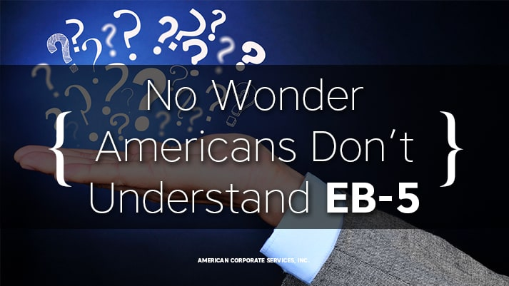 No Wonder Americans Don't Understand EB-5