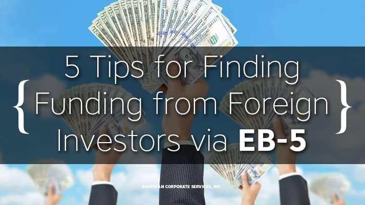 5 Tips for Finding Funding from Foreign Investors via EB-5