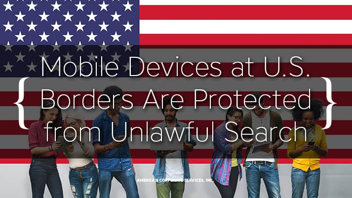 Mobile Devices at U.S. Borders Are Protected from Unlawful Search
