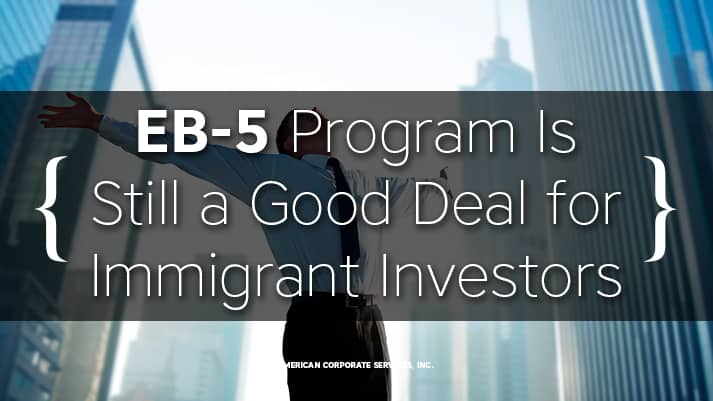 EB-5 Program Is Still a Good Deal for Immigrant Investors