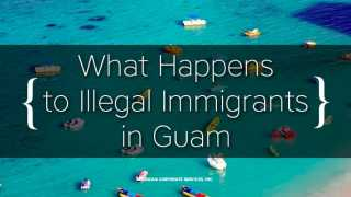 What Happens to Illegal Immigrants in Guam