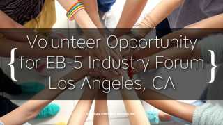 Volunteer Opportunity for EB-5 Industry Forum Los Angeles, CA