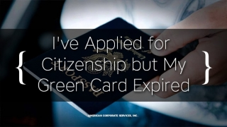 I've Applied for Citizenship but My Green Card Expired. What Do I Do Now?