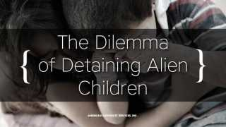 The Dilemma of Detaining Alien Children