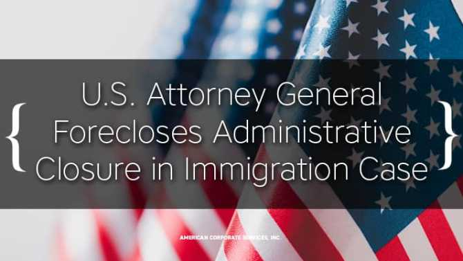 U.S. Attorney General Forecloses  Administrative Closure in Immigration Case