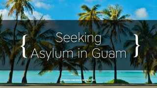 Seeking Asylum in Guam