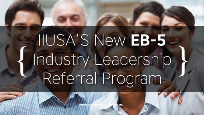 IIUSA'S New EB-5 Industry Leadership Referral Program