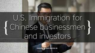 U.S. Immigration and Corporate Services for Chinese businessmen and investors