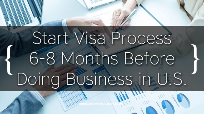 Start Visa Process 6-8 Months Before Doing Business in U.S.