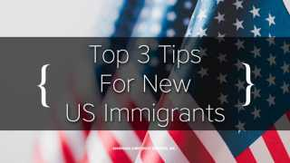 Top 3 Tips For New US Immigrants