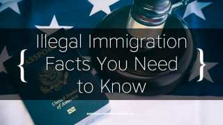 Illegal Immigration Facts You Need to Know