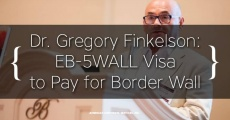 Dr. Gregory Finkelson Proposes New EB-5WALL Visa Program to Pay for Border Wall